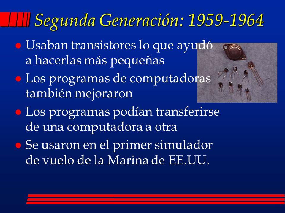 Segunda Generación: 1959-1964 Usaban transistores lo que ayudó a hacerlas más pequeñas. Los programas de computadoras también mejoraron.