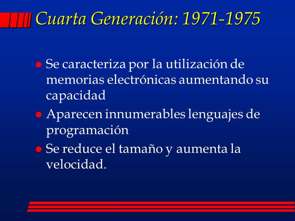 Cuarta Generación: 1971-1975 Se caracteriza por la utilización de memorias electrónicas aumentando su capacidad.
