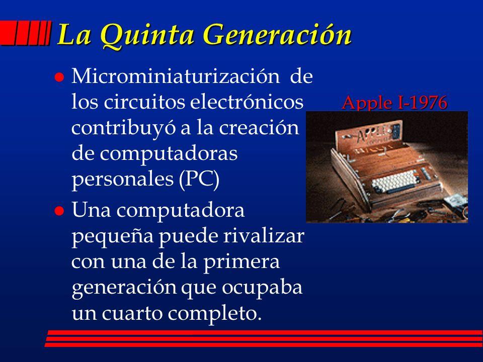 La Quinta Generación Microminiaturización de los circuitos electrónicos contribuyó a la creación de computadoras personales (PC)