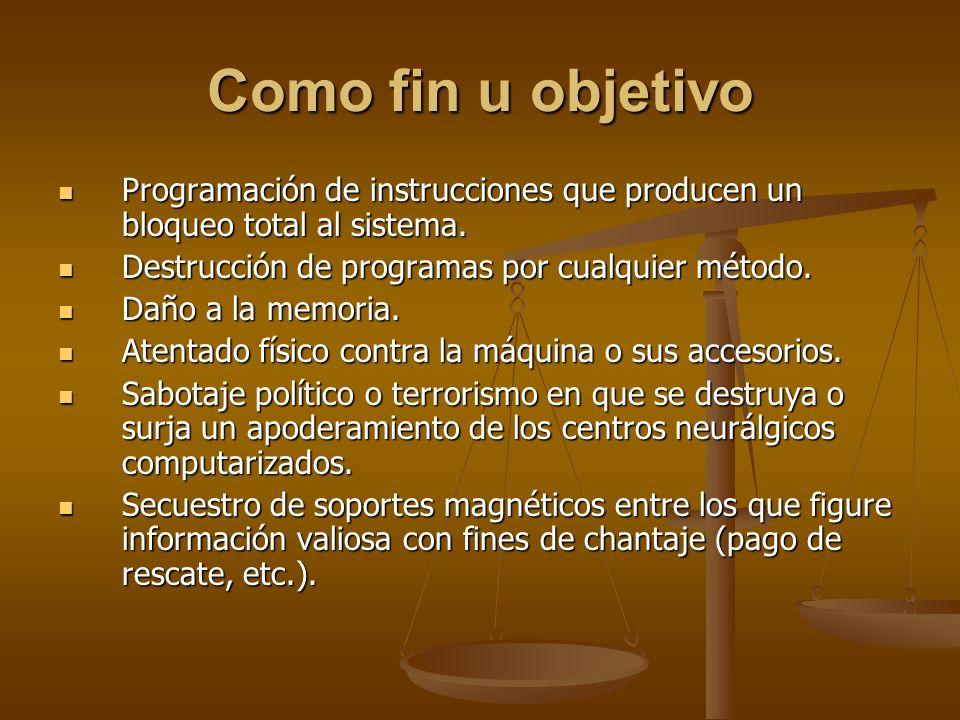 Como fin u objetivo Programación de instrucciones que producen un bloqueo total al sistema. Destrucción de programas por cualquier método.