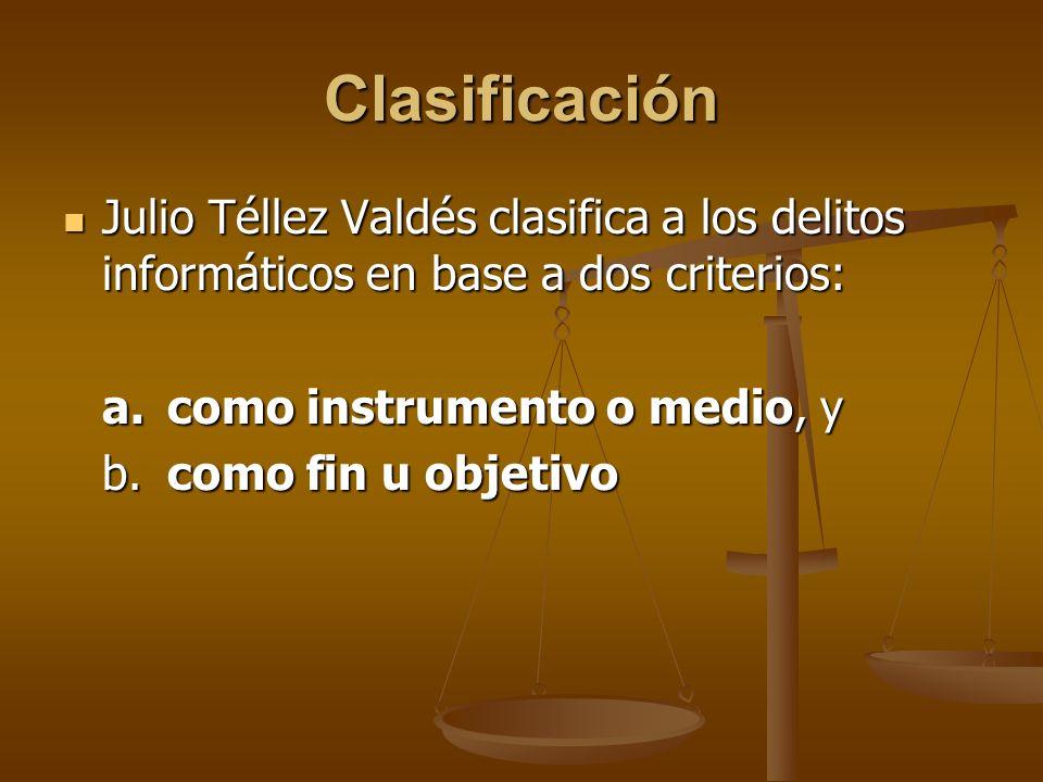 Clasificación Julio Téllez Valdés clasifica a los delitos informáticos en base a dos criterios: a. como instrumento o medio, y.