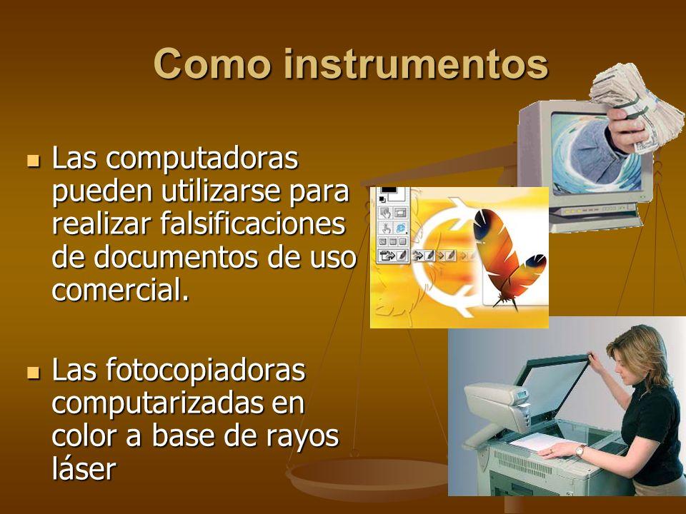 Como instrumentos Las computadoras pueden utilizarse para realizar falsificaciones de documentos de uso comercial.
