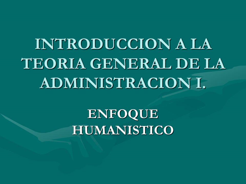 INTRODUCCION A LA TEORIA GENERAL DE LA ADMINISTRACION I.