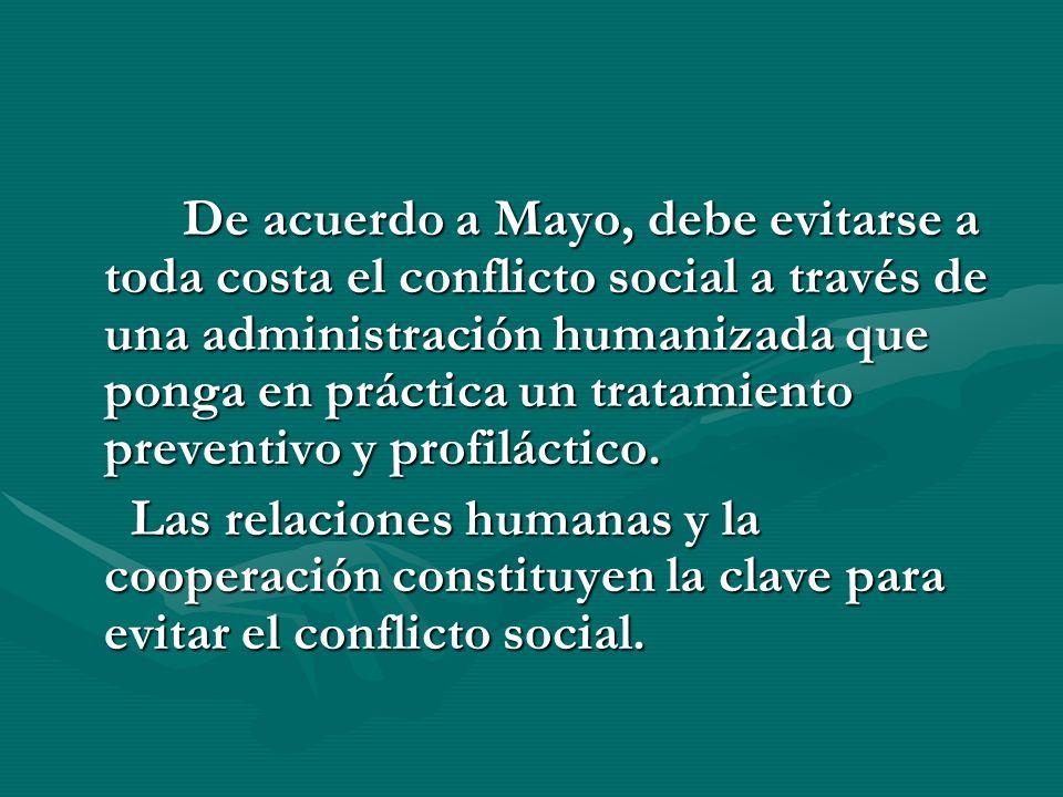 De acuerdo a Mayo, debe evitarse a toda costa el conflicto social a través de una administración humanizada que ponga en práctica un tratamiento preventivo y profiláctico.