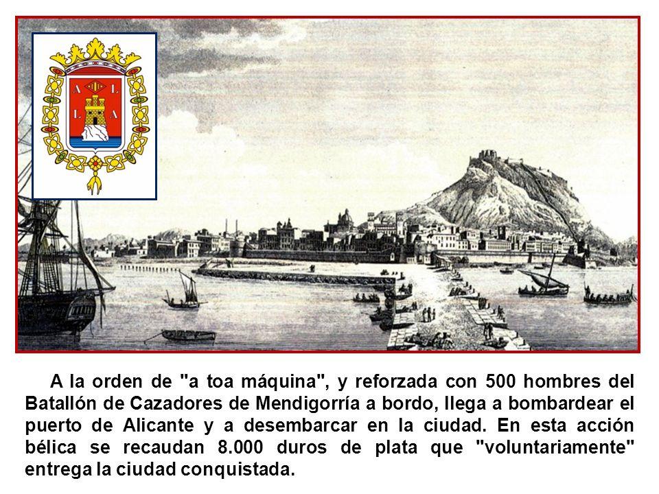 A la orden de a toa máquina , y reforzada con 500 hombres del Batallón de Cazadores de Mendigorría a bordo, llega a bombardear el puerto de Alicante y a desembarcar en la ciudad.