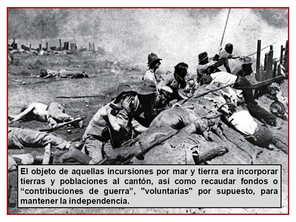 El objeto de aquellas incursiones por mar y tierra era incorporar tierras y poblaciones al cantón, así como recaudar fondos o contribuciones de guerra , voluntarias por supuesto, para mantener la independencia.