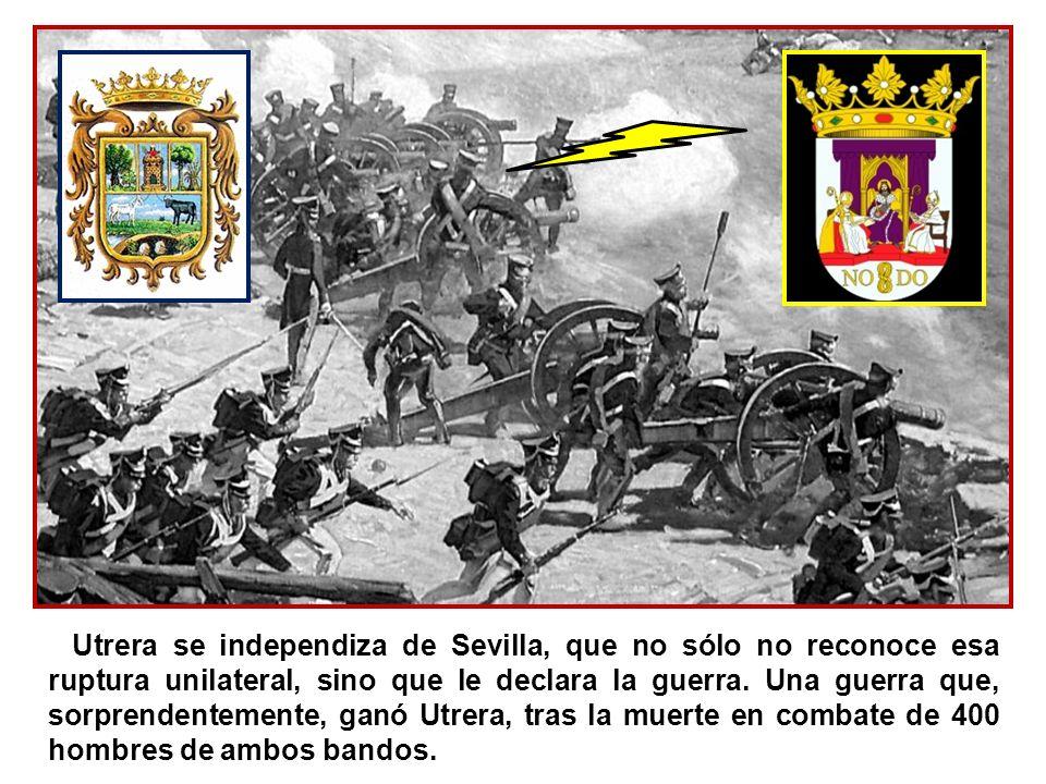 Utrera se independiza de Sevilla, que no sólo no reconoce esa ruptura unilateral, sino que le declara la guerra.