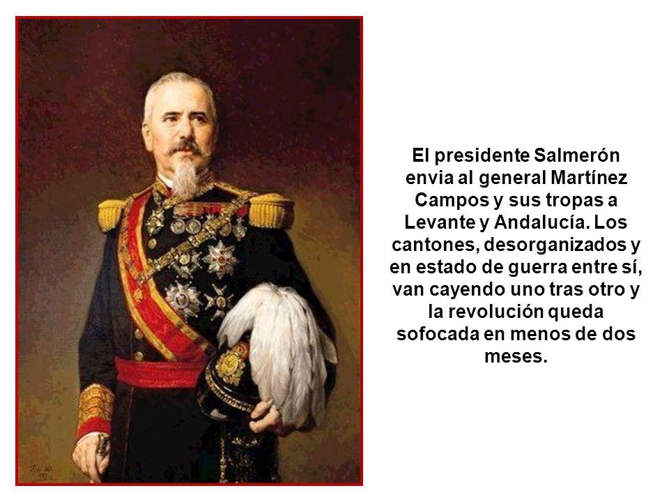 El presidente Salmerón envia al general Martínez Campos y sus tropas a Levante y Andalucía.