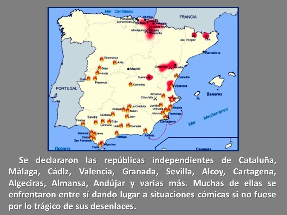 Se declararon las repúblicas independientes de Cataluña, Málaga, Cádlz, Valencia, Granada, Sevilla, Alcoy, Cartagena, Algeciras, Almansa, Andújar y varias más.