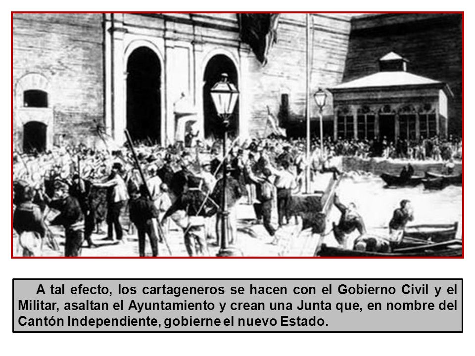 A tal efecto, los cartageneros se hacen con el Gobierno Civil y el Militar, asaltan el Ayuntamiento y crean una Junta que, en nombre del Cantón Independiente, gobierne el nuevo Estado.