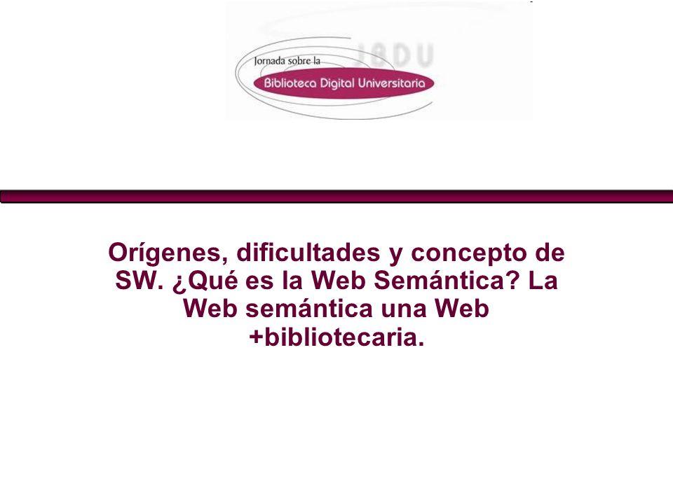 Orígenes, dificultades y concepto de SW. ¿Qué es la Web Semántica