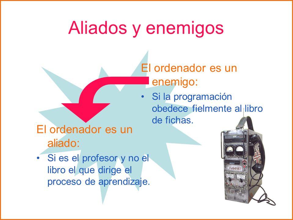 Aliados y enemigos El ordenador es un enemigo: