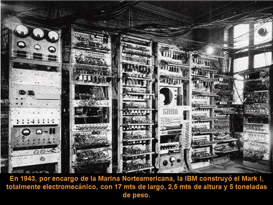En 1943, por encargo de la Marina Norteamericana, la IBM construyó el Mark I, totalmente electromecánico, con 17 mts de largo, 2,5 mts de altura y 5 toneladas de peso.