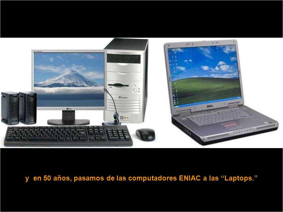 y en 50 años, pasamos de las computadores ENIAC a las Laptops.