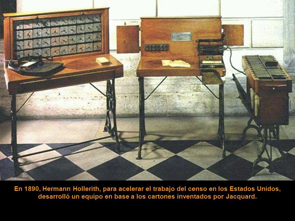 En 1890, Hermann Hollerith, para acelerar el trabajo del censo en los Estados Unidos, desarrolló un equipo en base a los cartones inventados por Jacquard.