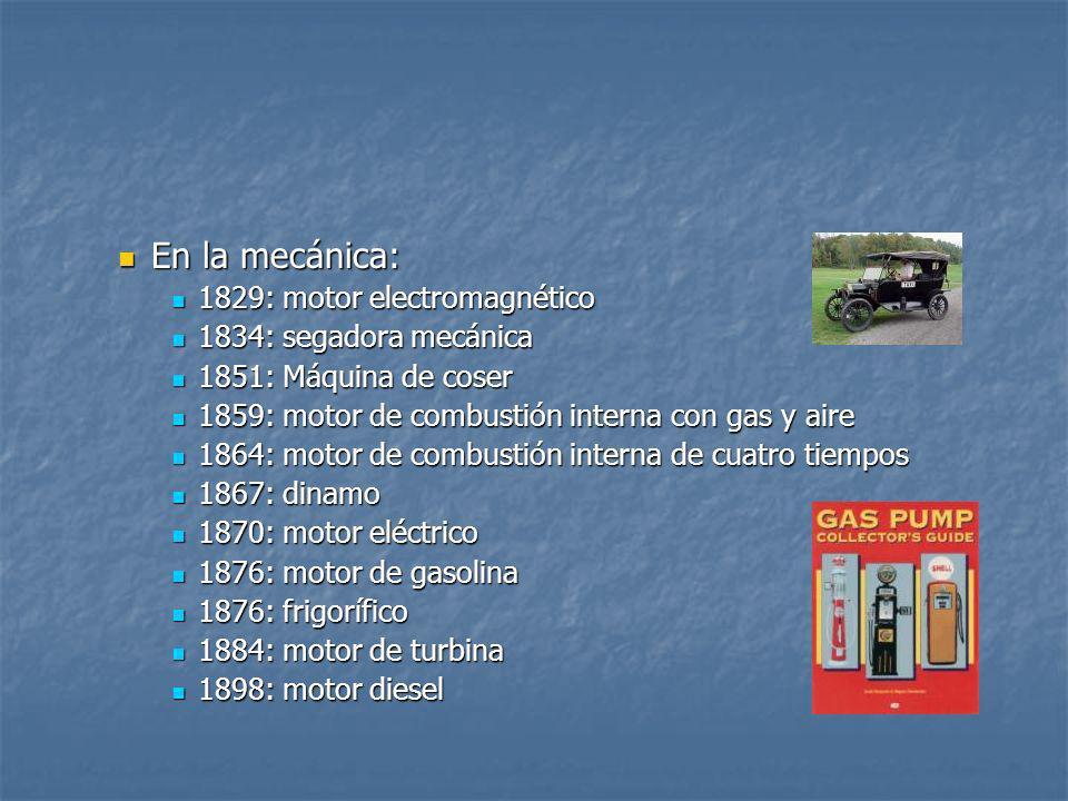 En la mecánica: 1829: motor electromagnético 1834: segadora mecánica