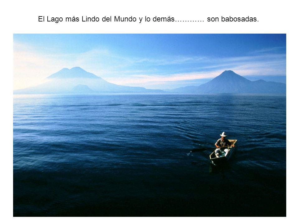 El Lago más Lindo del Mundo y lo demás………… son babosadas.