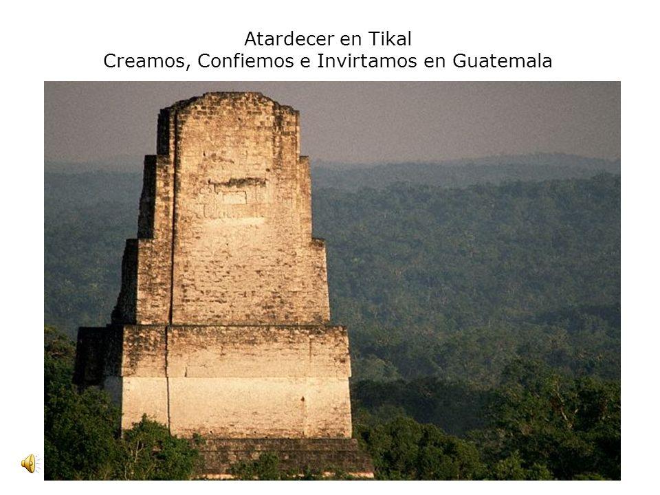 Atardecer en Tikal Creamos, Confiemos e Invirtamos en Guatemala