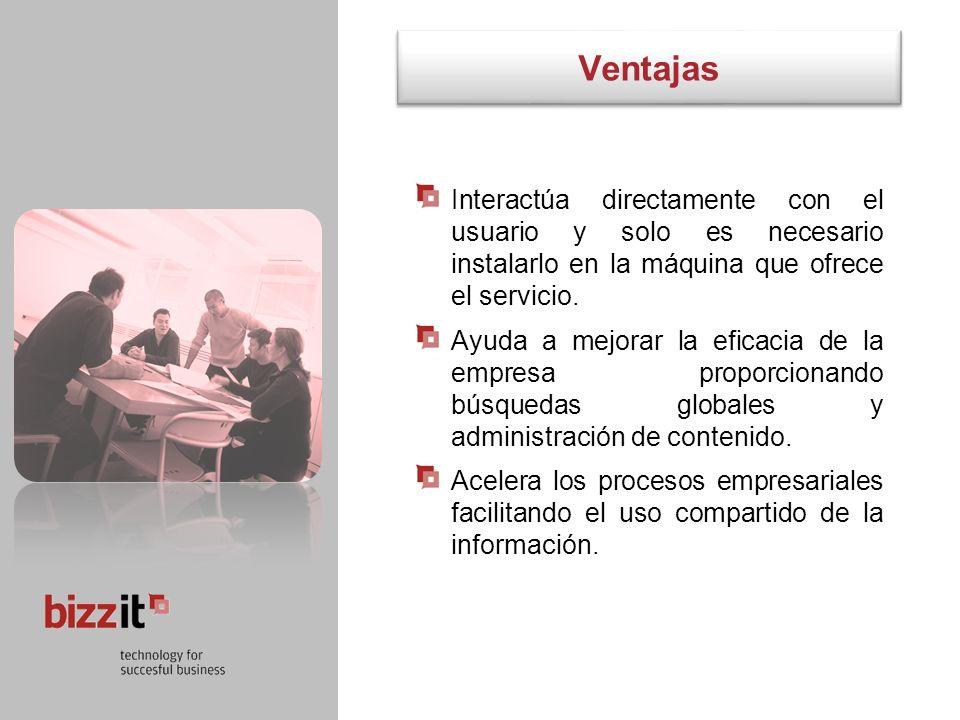Ventajas Interactúa directamente con el usuario y solo es necesario instalarlo en la máquina que ofrece el servicio.