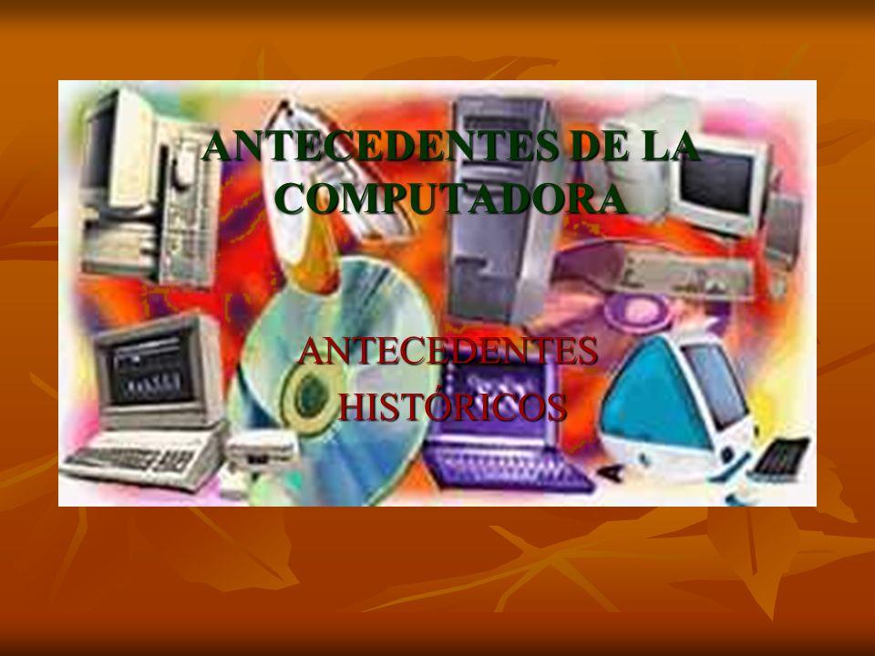 ANTECEDENTES DE LA COMPUTADORA