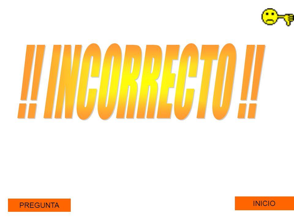 !! INCORRECTO !! INICIO PREGUNTA