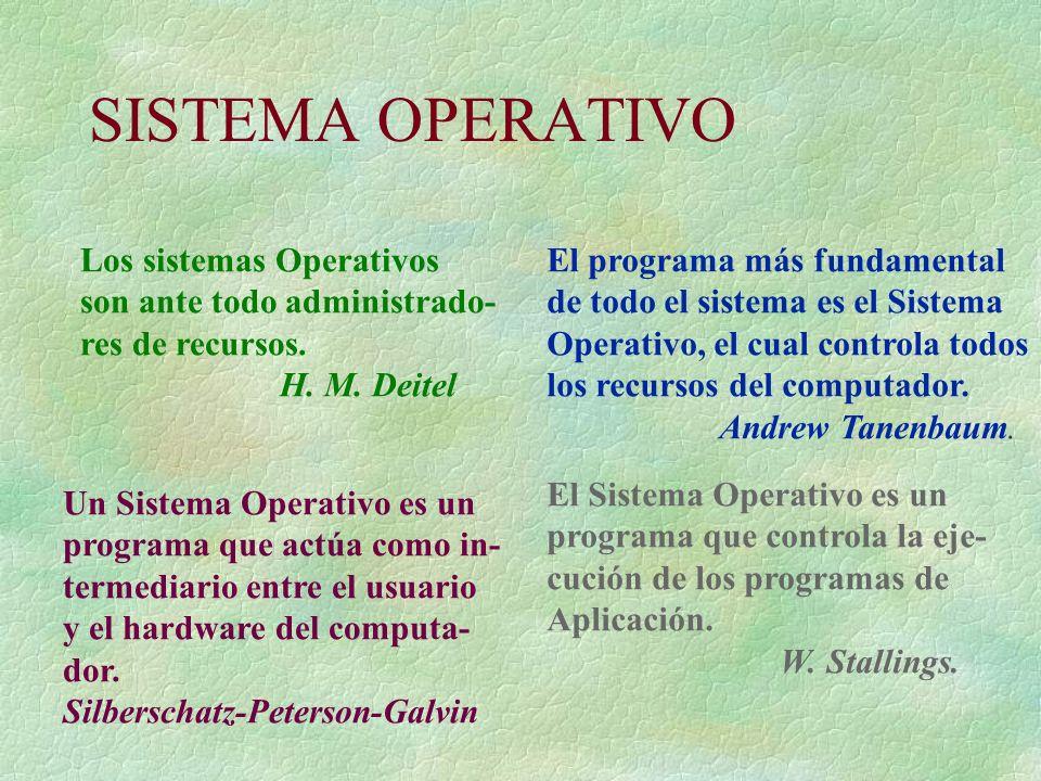 SISTEMA OPERATIVO Los sistemas Operativos son ante todo administrado-
