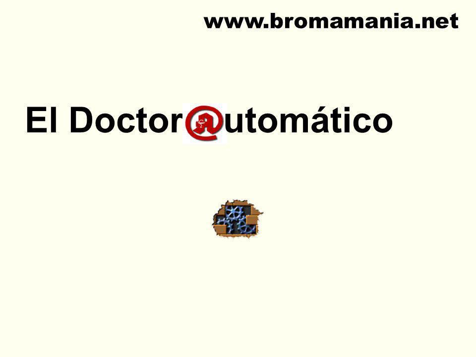 www.bromamania.net El Doctor utomático