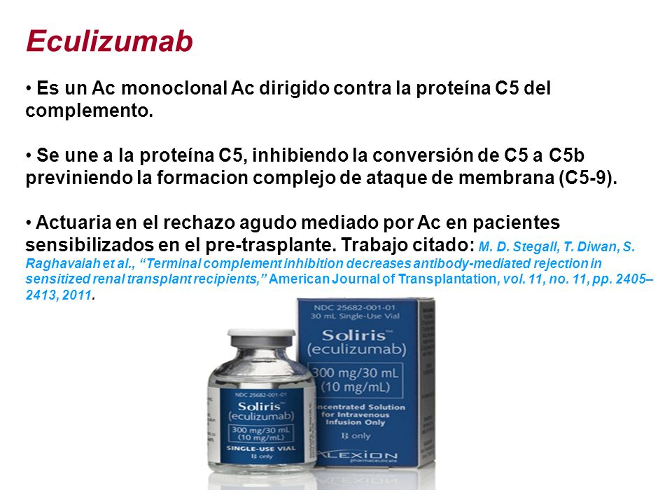 Eculizumab Es un Ac monoclonal Ac dirigido contra la proteína C5 del complemento.