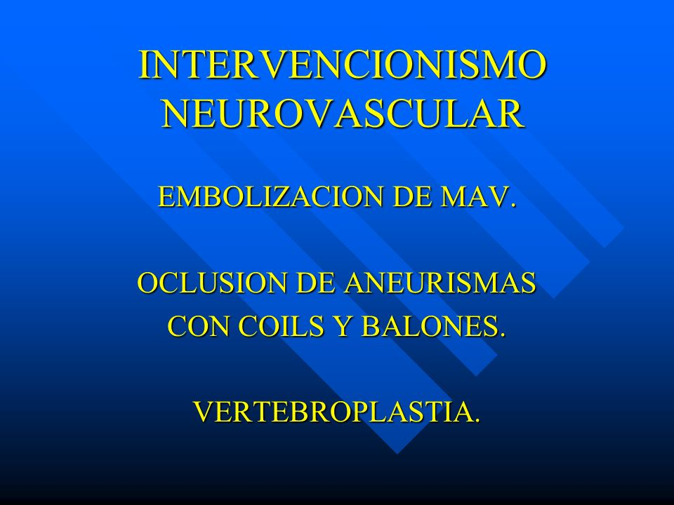 INTERVENCIONISMO NEUROVASCULAR
