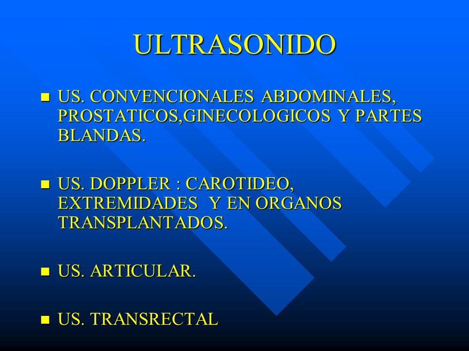 ULTRASONIDO US. CONVENCIONALES ABDOMINALES, PROSTATICOS,GINECOLOGICOS Y PARTES BLANDAS.