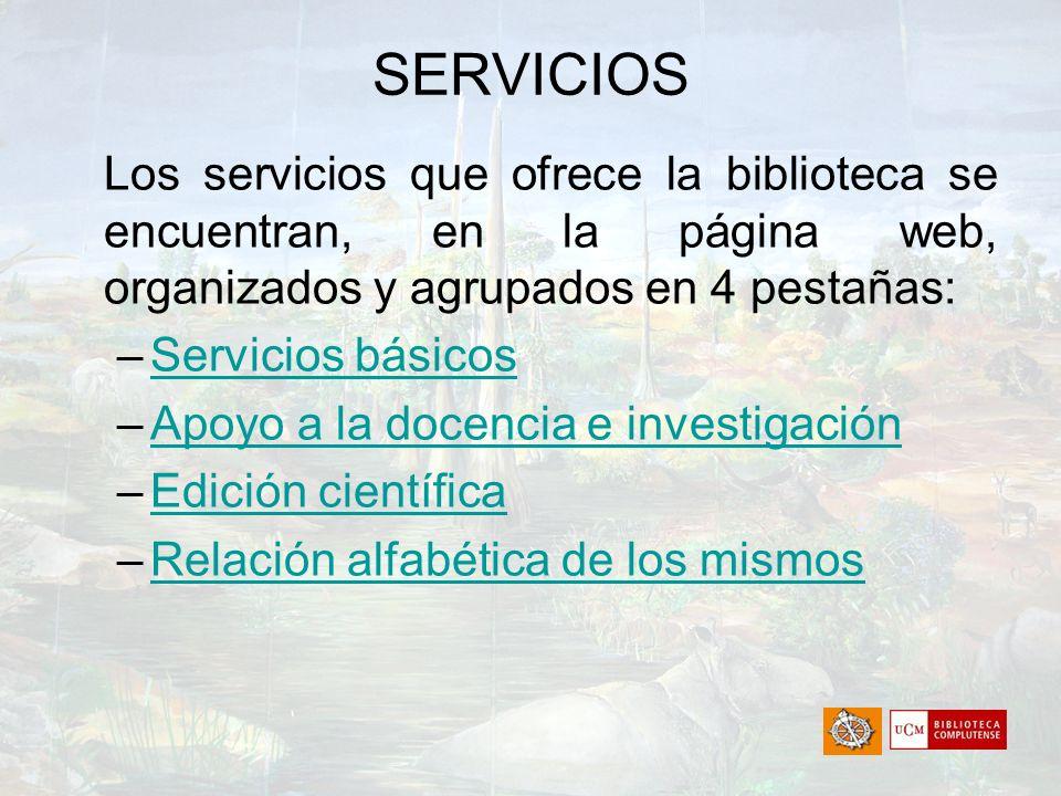 SERVICIOS Los servicios que ofrece la biblioteca se encuentran, en la página web, organizados y agrupados en 4 pestañas: