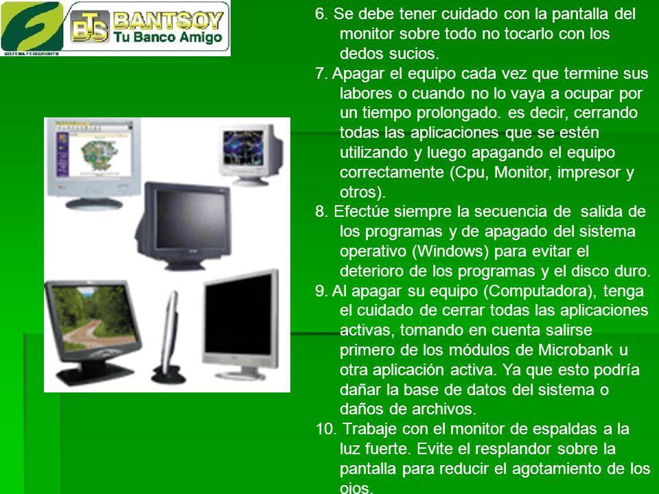 6. Se debe tener cuidado con la pantalla del monitor sobre todo no tocarlo con los dedos sucios.