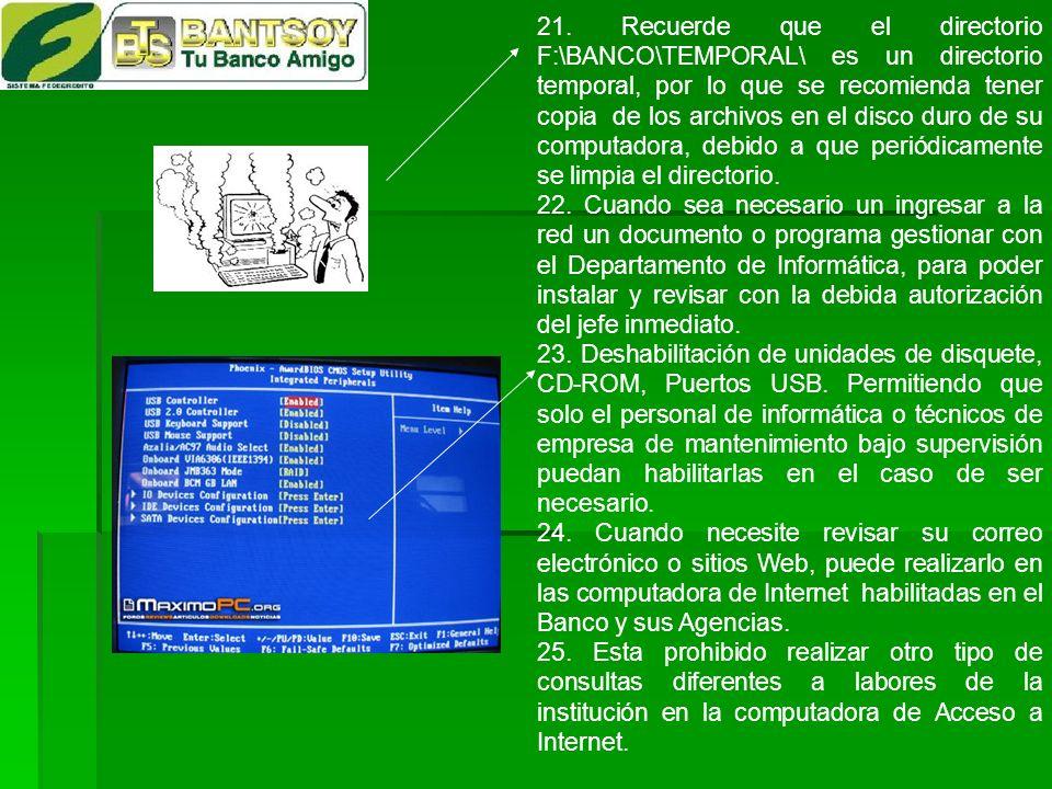 21. Recuerde que el directorio F:\BANCO\TEMPORAL\ es un directorio temporal, por lo que se recomienda tener copia de los archivos en el disco duro de su computadora, debido a que periódicamente se limpia el directorio.