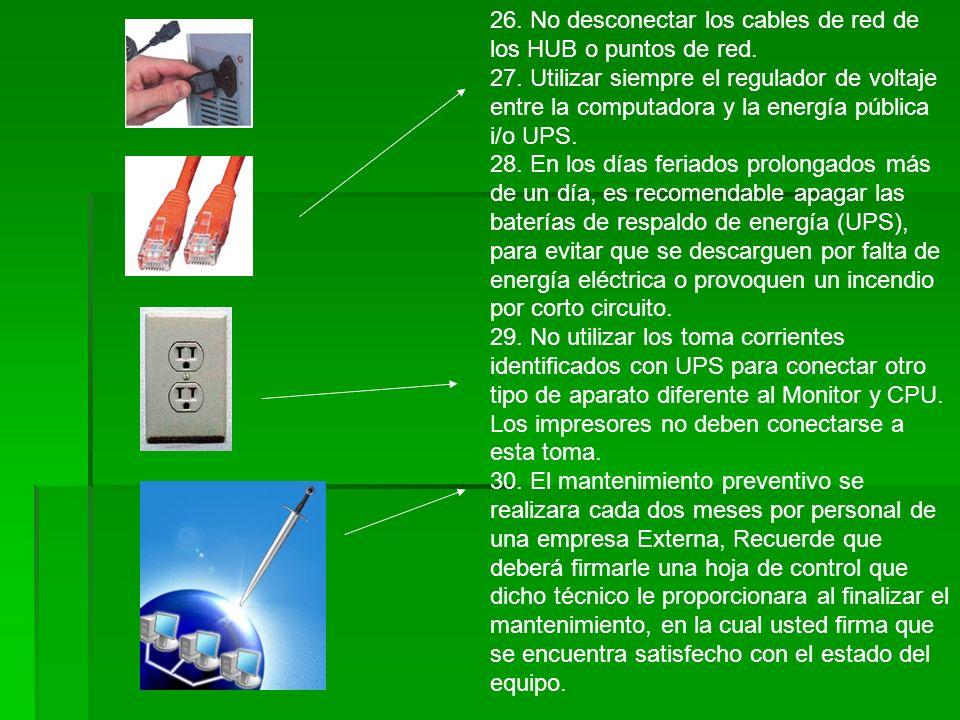 26. No desconectar los cables de red de los HUB o puntos de red.