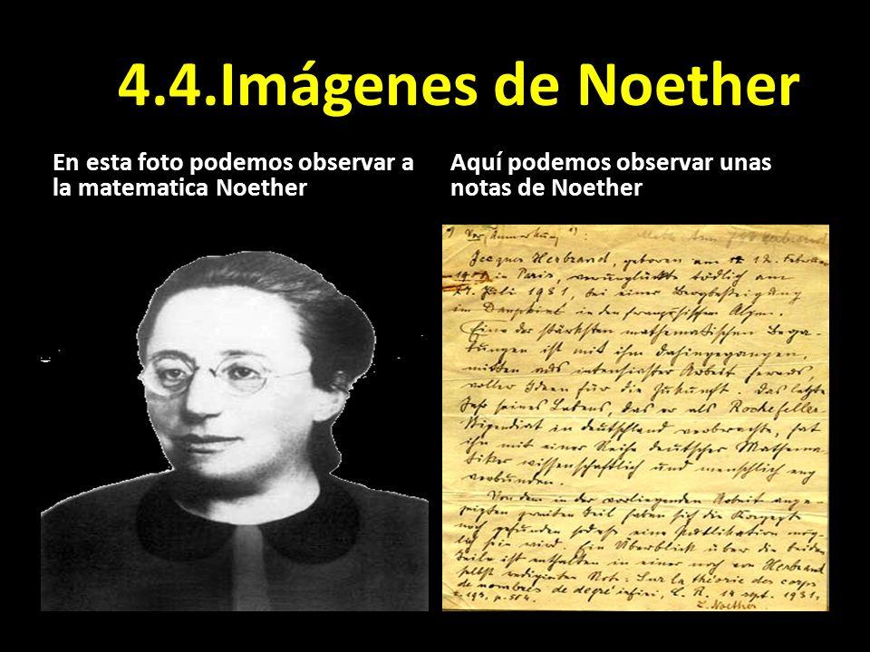 4.4.Imágenes de Noether En esta foto podemos observar a la matematica Noether.