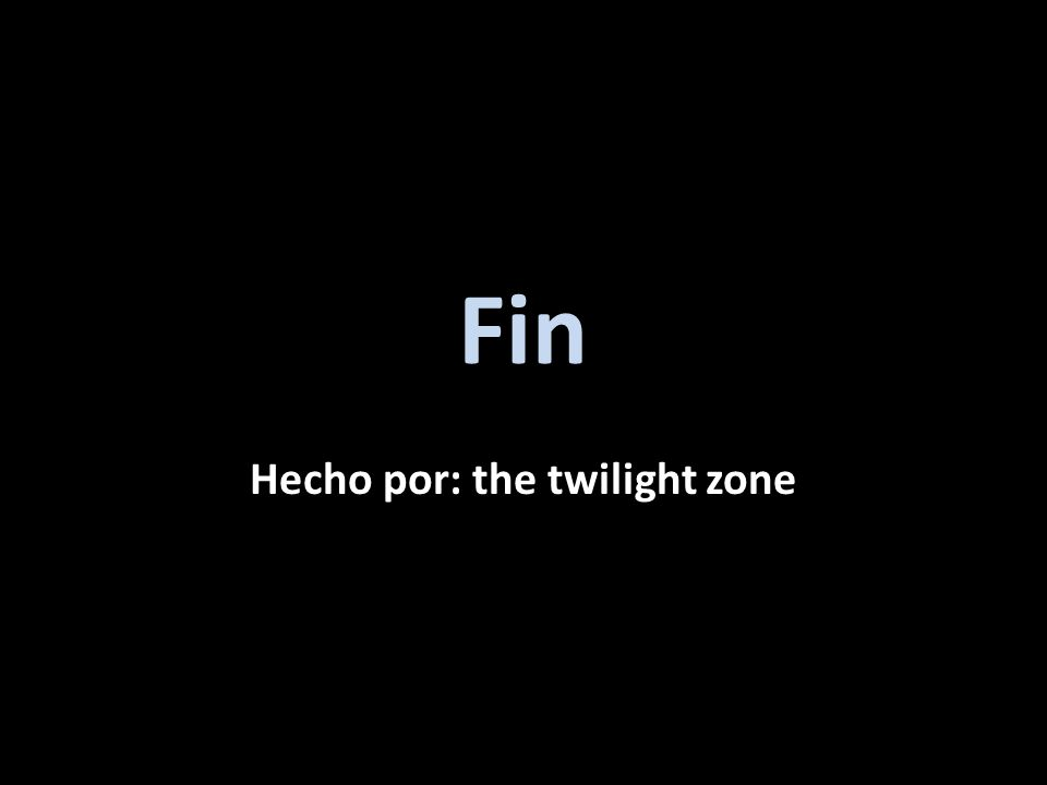 Hecho por: the twilight zone