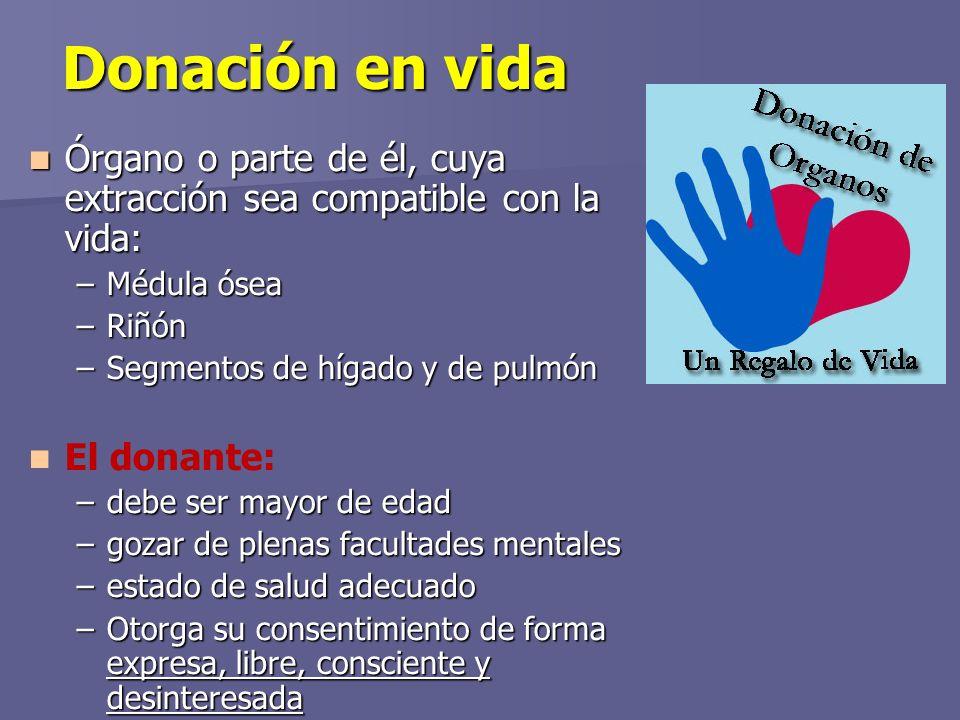 Donación en vida Órgano o parte de él, cuya extracción sea compatible con la vida: Médula ósea. Riñón.