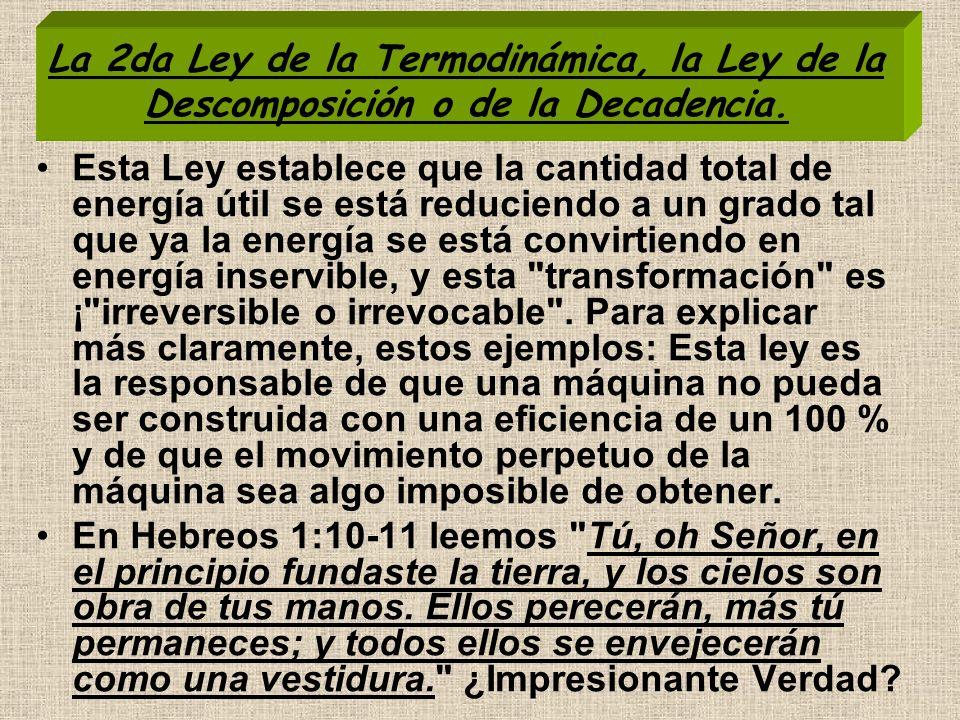 La 2da Ley de la Termodinámica, la Ley de la Descomposición o de la Decadencia.