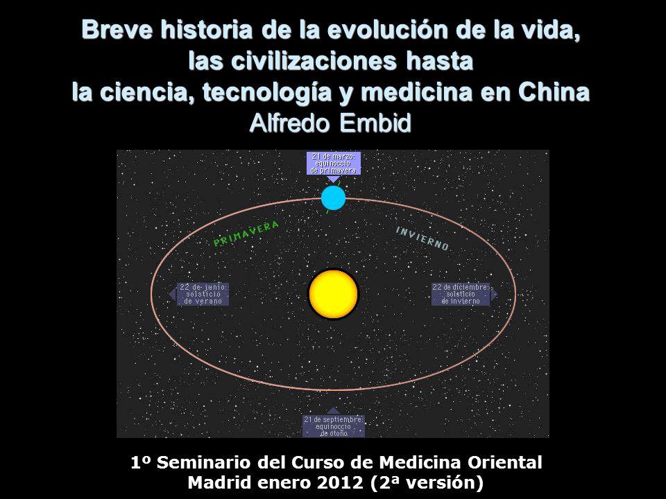 Breve historia de la evolución de la vida, las civilizaciones hasta la ciencia, tecnología y medicina en China Alfredo Embid