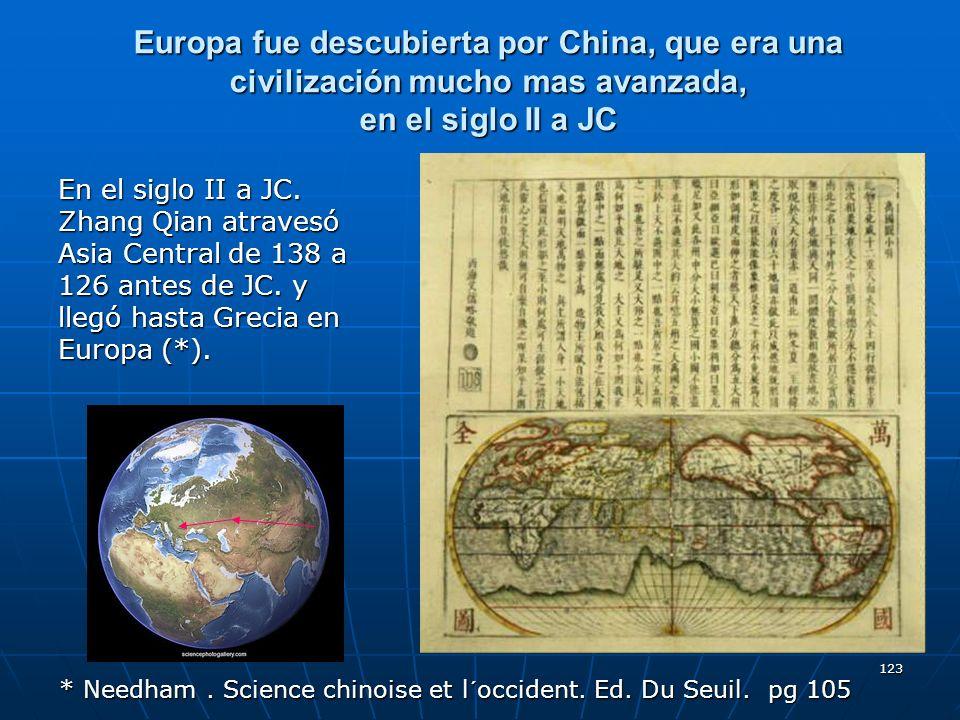 Europa fue descubierta por China, que era una civilización mucho mas avanzada, en el siglo II a JC