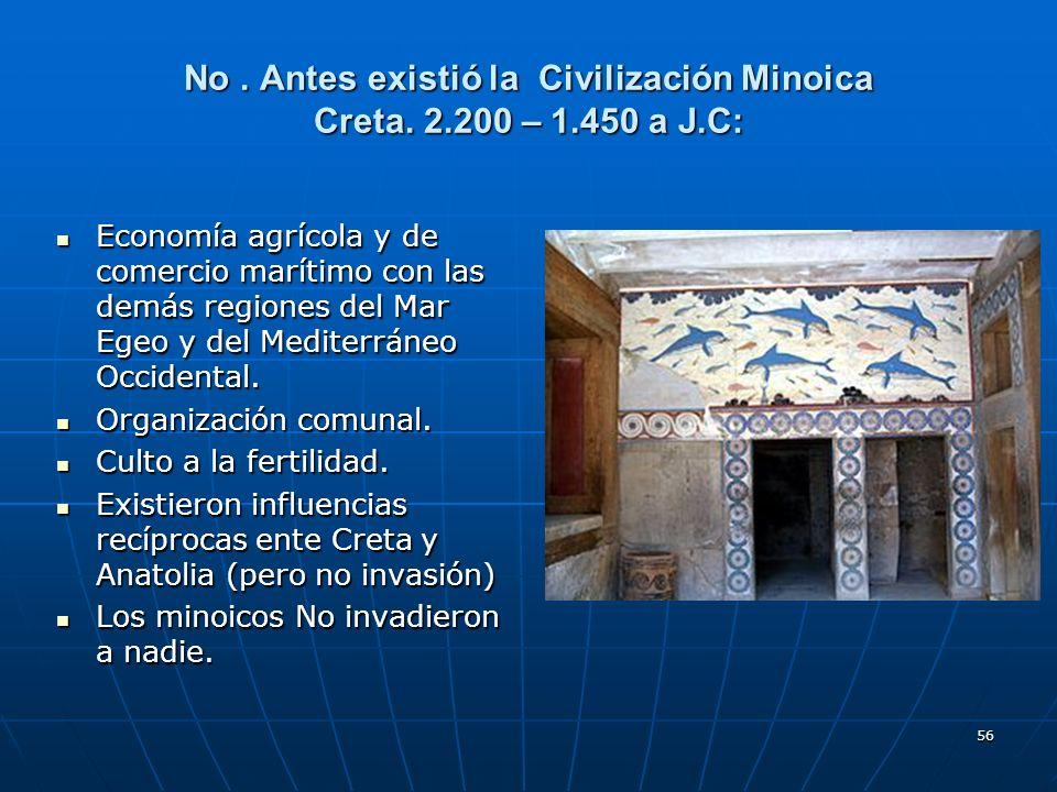 No . Antes existió la Civilización Minoica Creta. 2.200 – 1.450 a J.C:
