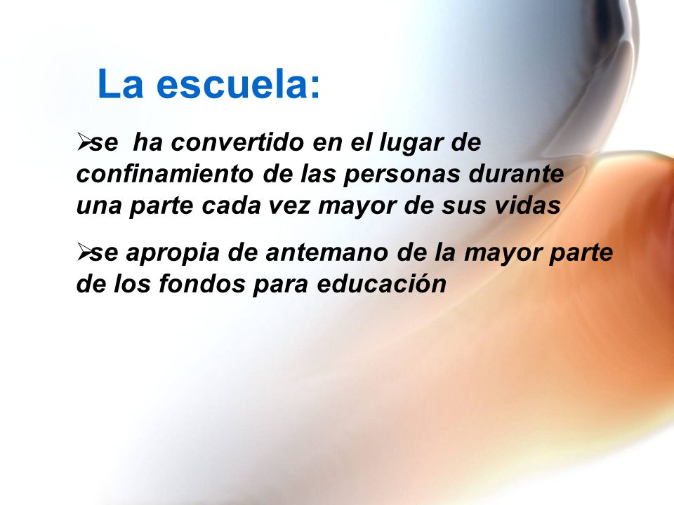 La escuela: se ha convertido en el lugar de confinamiento de las personas durante una parte cada vez mayor de sus vidas.