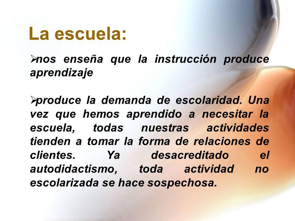 La escuela: nos enseña que la instrucción produce aprendizaje