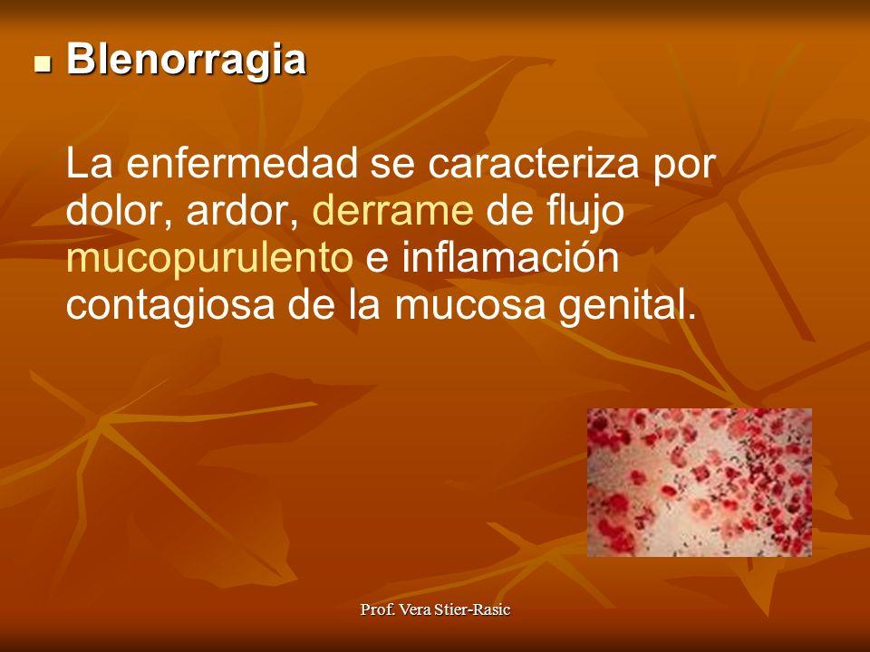 Blenorragia La enfermedad se caracteriza por dolor, ardor, derrame de flujo mucopurulento e inflamación contagiosa de la mucosa genital.
