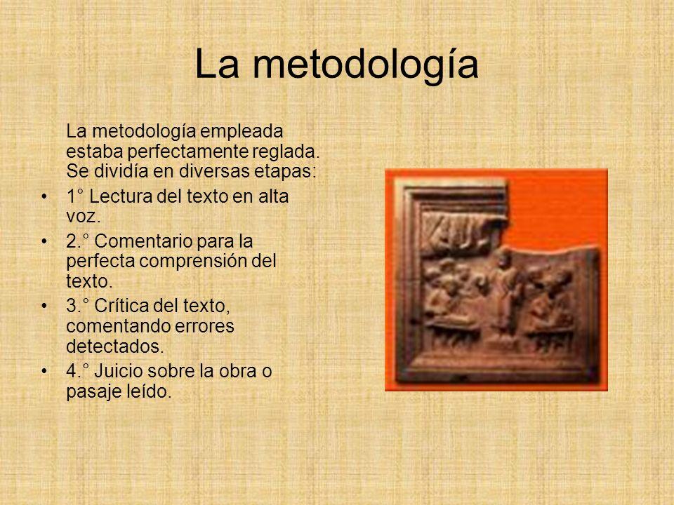La metodología La metodología empleada estaba perfectamente reglada. Se dividía en diversas etapas: