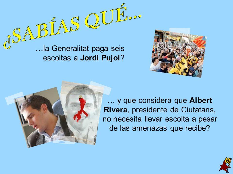 ¿SABÍAS QUÉ... N …la Generalitat paga seis escoltas a Jordi Pujol