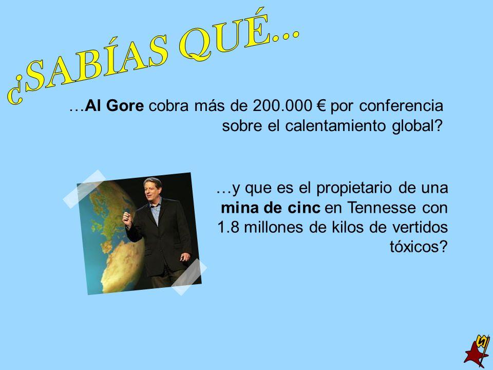 ¿SABÍAS QUÉ... …Al Gore cobra más de 200.000 € por conferencia sobre el calentamiento global