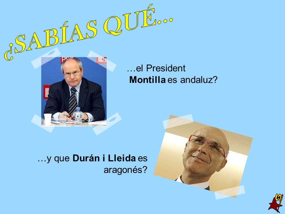 ¿SABÍAS QUÉ... N …el President Montilla es andaluz