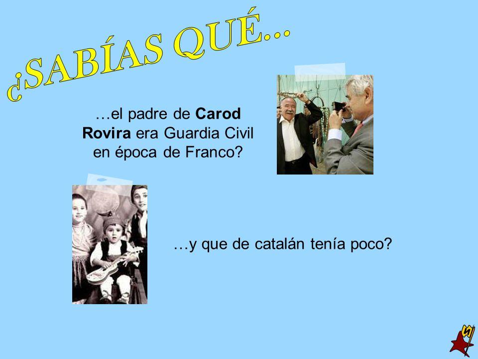 …el padre de Carod Rovira era Guardia Civil en época de Franco