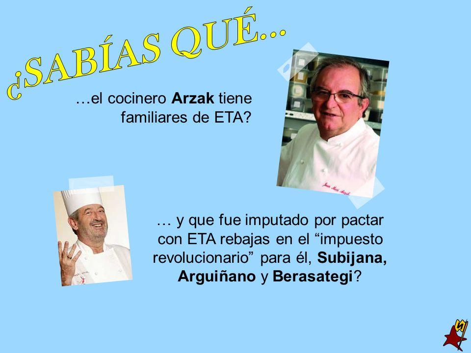 ¿SABÍAS QUÉ... N …el cocinero Arzak tiene familiares de ETA